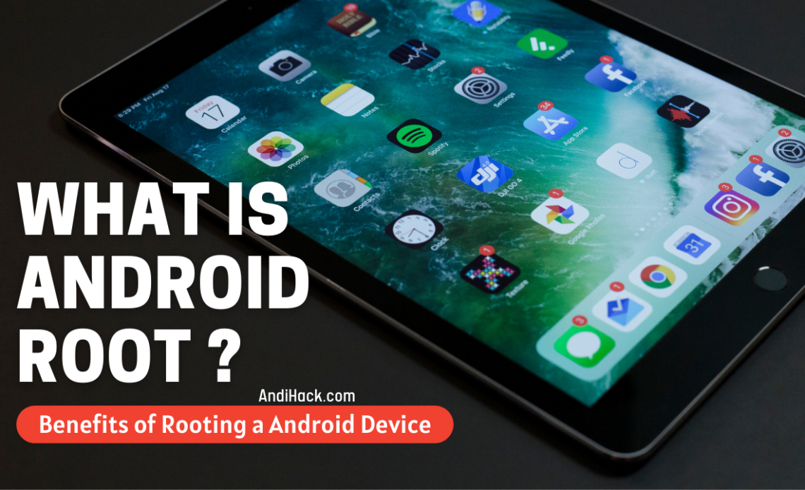 What is Android Root? Benefits of Rooting a Android Device