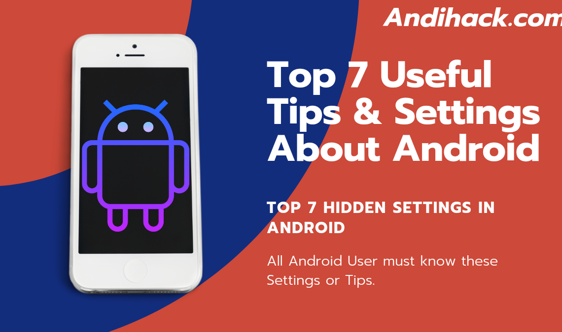 Top 7 Useful Tips & Settings About Android Devices
