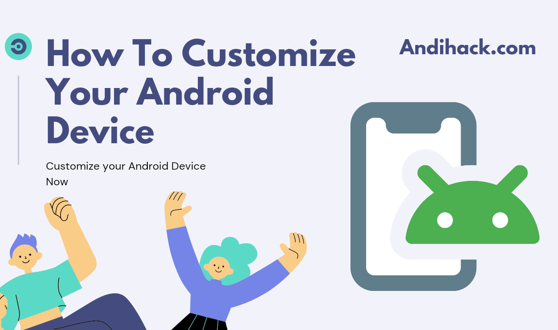 How To Customize Your Android Device ?